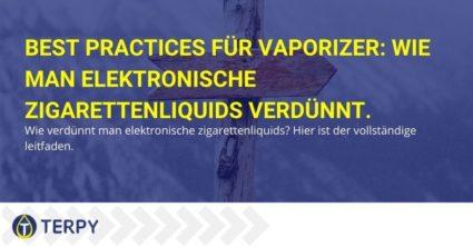 Best Practices für Vaporizer: Wie man elektronische Zigarettenliquids verdünnt.