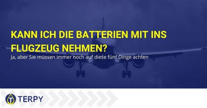 Kann ich die Batterien mit ins Flugzeug nehmen? Ja, aber Sie müssen immer noch auf diese fünf Dinge achten