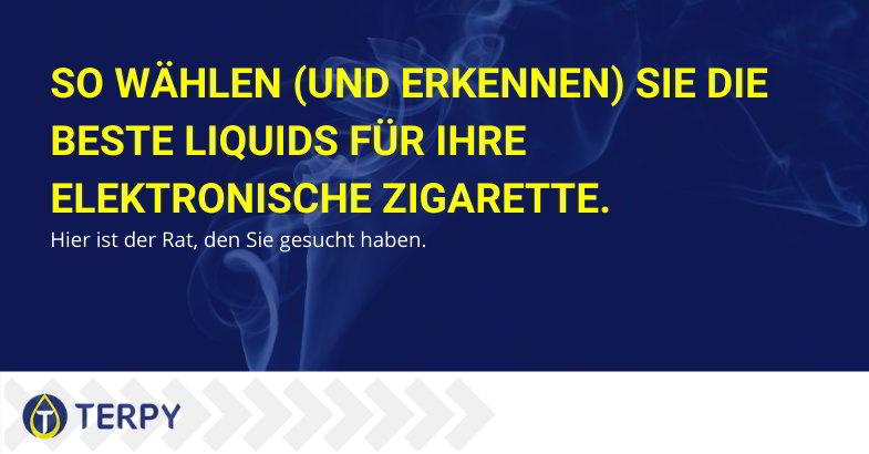 So wählen (und erkennen) Sie die beste Liquids für Ihre elektronische Zigarette.