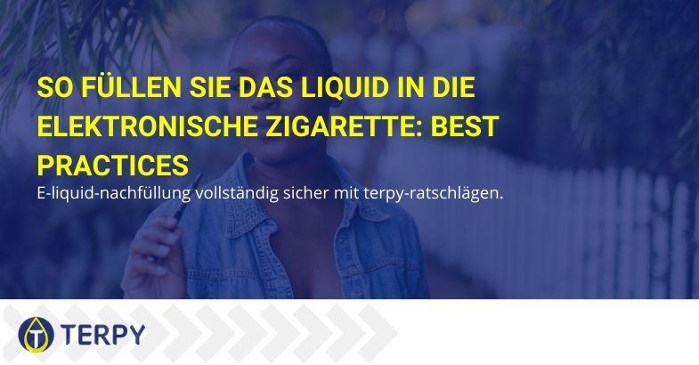 So füllen Sie das Liquid in die elektronische Zigarette: Best Practices