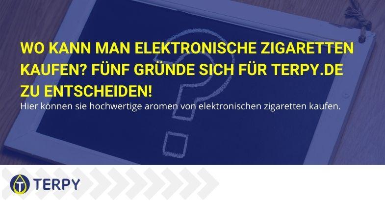Wo kann man elektronische Zigaretten kaufen? Fünf Gründe sich für Terpy.de zu entscheiden!