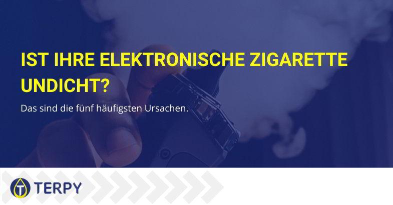 Ist Ihre elektronische Zigarette undicht?