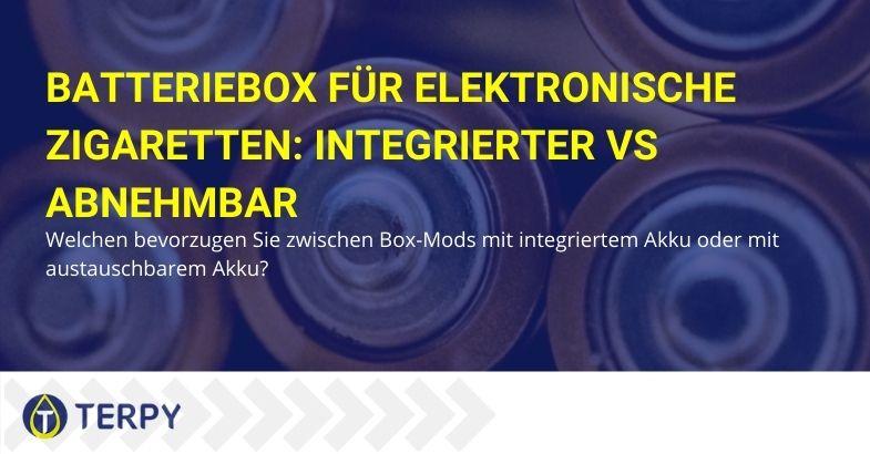 Welche Mod-Box für deine elektronische Zigarette: mit austauschbarem oder integriertem Akku?