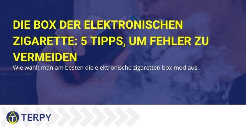 5 Tipps zur Auswahl des besten Box Mod für Ihre E-Zigarette