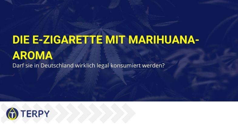 Die E-Zigarette mit Marihuana-Aroma: Darf sie in Deutschland wirklich legal konsumiert werden?