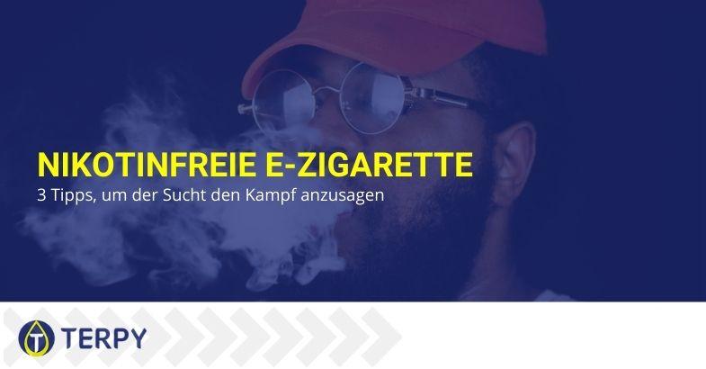 Nikotinfreie e-Zigarette: 3 Tipps, um der Sucht den Kampf anzusagen