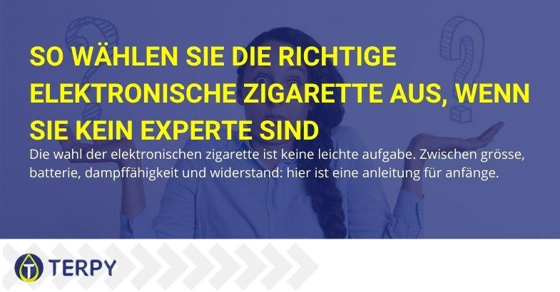 Anleitung zur Auswahl der richtigen E-Zigarette, wenn Sie kein Experte sind