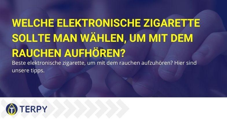 Um mit dem Rauchen aufzuhören, welche elektronische Zigarette soll man wählen?