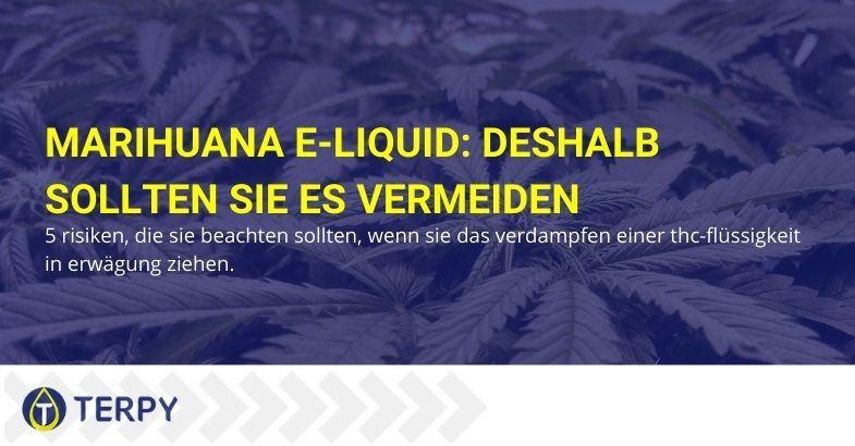Deshalb ist es am besten, Marihuana-E-Zigaretten-Flüssigkeit zu vermeiden.