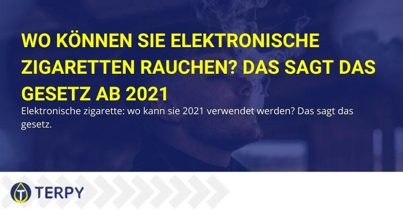 Wo ist das Rauchen von elektronischen Zigaretten im Jahr 2021 erlaubt?