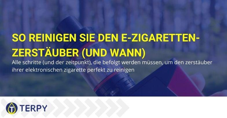 Wie und wann Sie den Zerstäuber der elektronischen Zigarette reinigen
