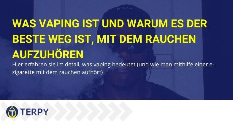 Was bedeutet Dampfen und wie man mit der E-Zigarette aufhört zu rauchen