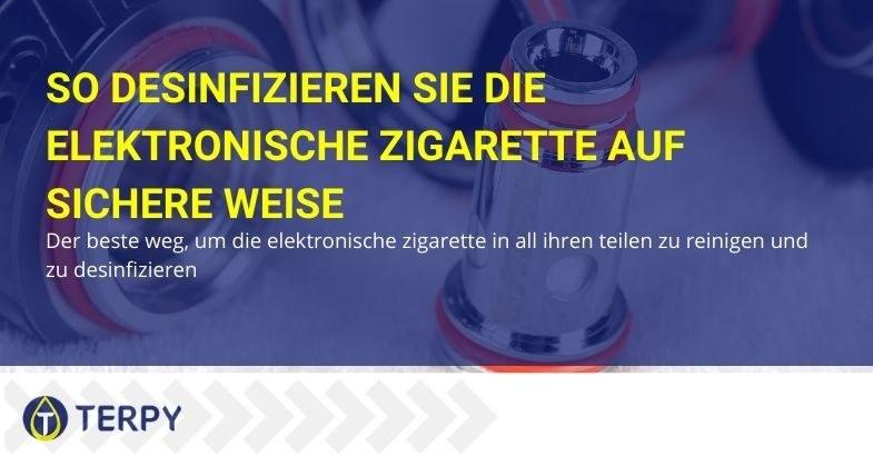 Wie sollte die elektronische Zigarette desinfiziert werden?