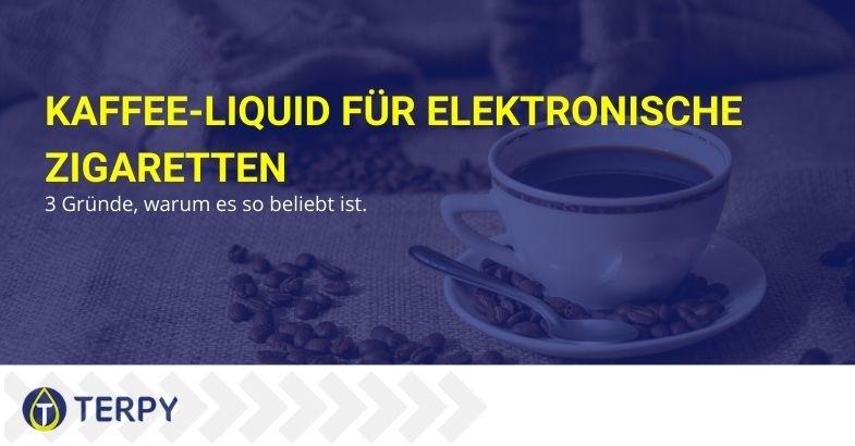 Finden Sie heraus, warum E-Zigaretten-Kaffeeflüssigkeit so beliebt ist.