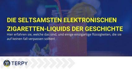 Die seltsamsten Flüssigkeiten für die elektronische Zigarette
